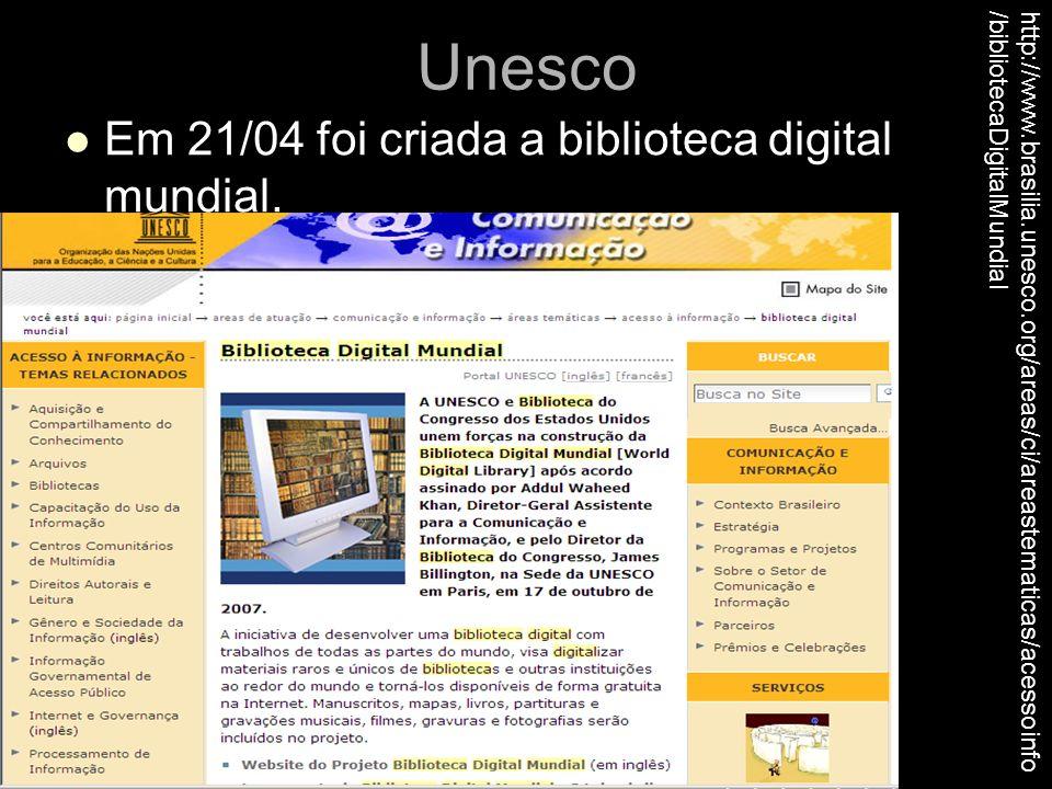 Unesco Em 21/04 foi criada a biblioteca digital mundial. http://www.brasilia.unesco.org/areas/ci/areastematicas/acessoinfo /bibliotecaDigitalMundial