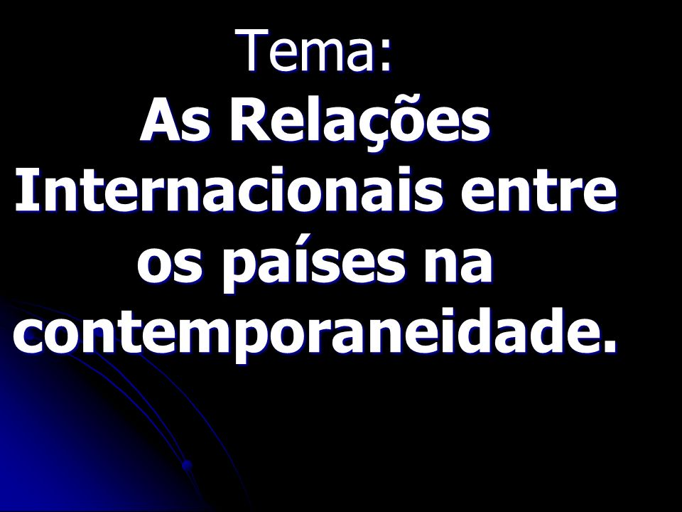Tema: As Relações Internacionais entre os países na contemporaneidade.