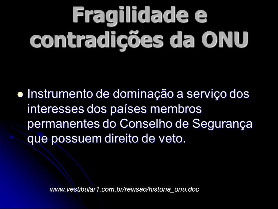 Fragilidade e contradições da ONU Instrumento de dominação a serviço dos interesses dos países membros permanentes do Conselho de Segurança que possue