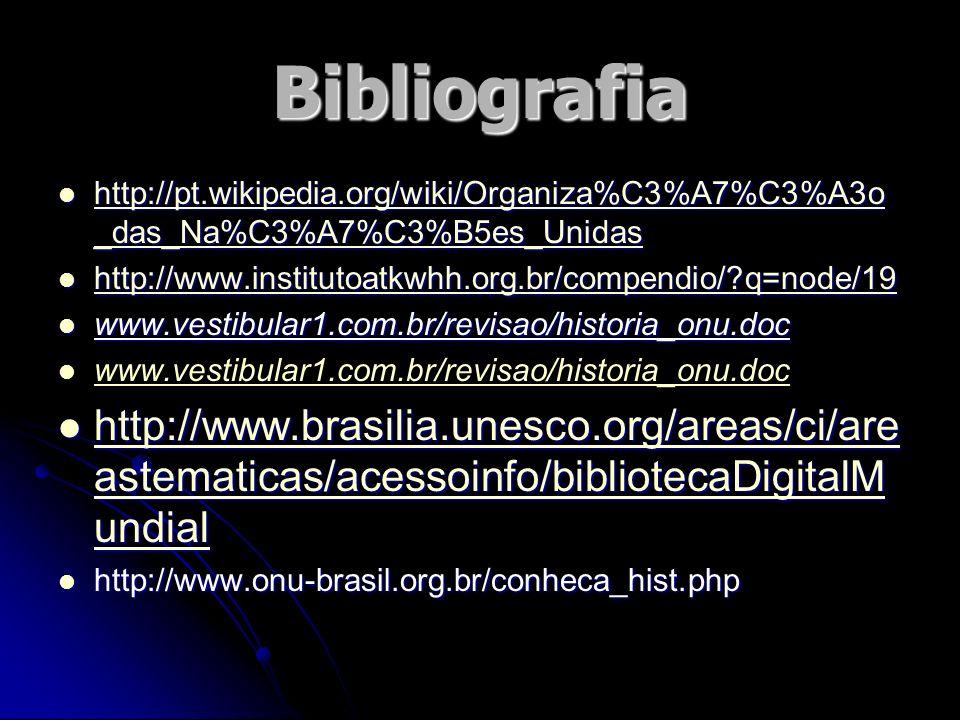 Bibliografia http://pt.wikipedia.org/wiki/Organiza%C3%A7%C3%A3o _das_Na%C3%A7%C3%B5es_Unidas http://pt.wikipedia.org/wiki/Organiza%C3%A7%C3%A3o _das_N