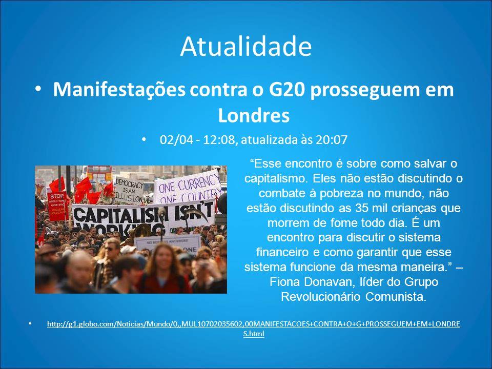 Atualidade Manifestações contra o G20 prosseguem em Londres 02/04 - 12:08, atualizada às 20:07 http://g1.globo.com/Noticias/Mundo/0,,MUL10702035602,00