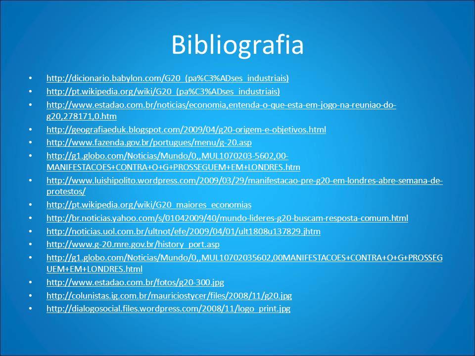 Bibliografia http://dicionario.babylon.com/G20_(pa%C3%ADses_industriais) http://pt.wikipedia.org/wiki/G20_(pa%C3%ADses_industriais) http://www.estadao