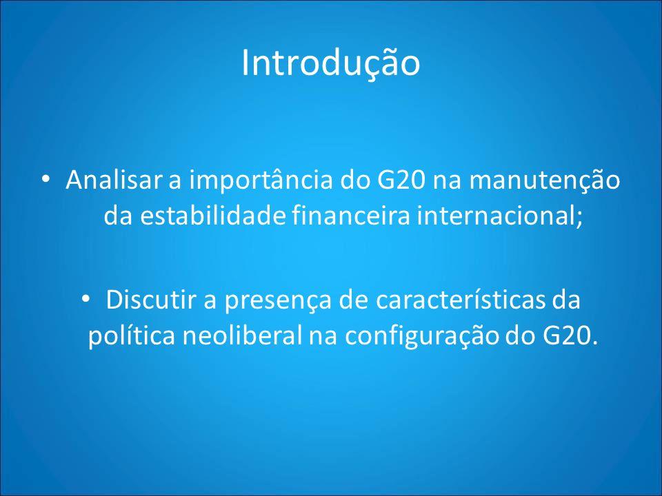 Introdução Analisar a importância do G20 na manutenção da estabilidade financeira internacional; Discutir a presença de características da política ne