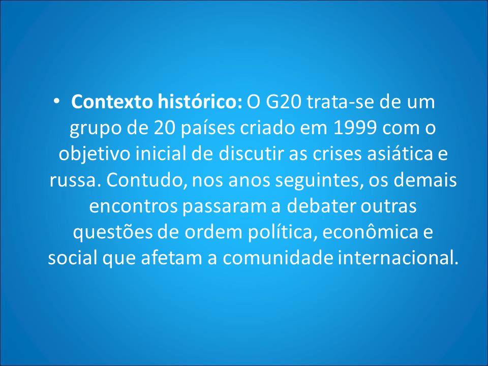 Contexto histórico: O G20 trata-se de um grupo de 20 países criado em 1999 com o objetivo inicial de discutir as crises asiática e russa. Contudo, nos