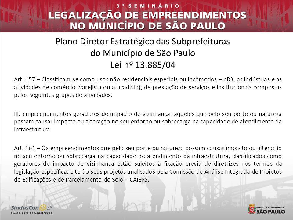 Plano Diretor Estratégico das Subprefeituras do Município de São Paulo Lei nº 13.885/04 Art. 157 – Classificam-se como usos não residenciais especiais