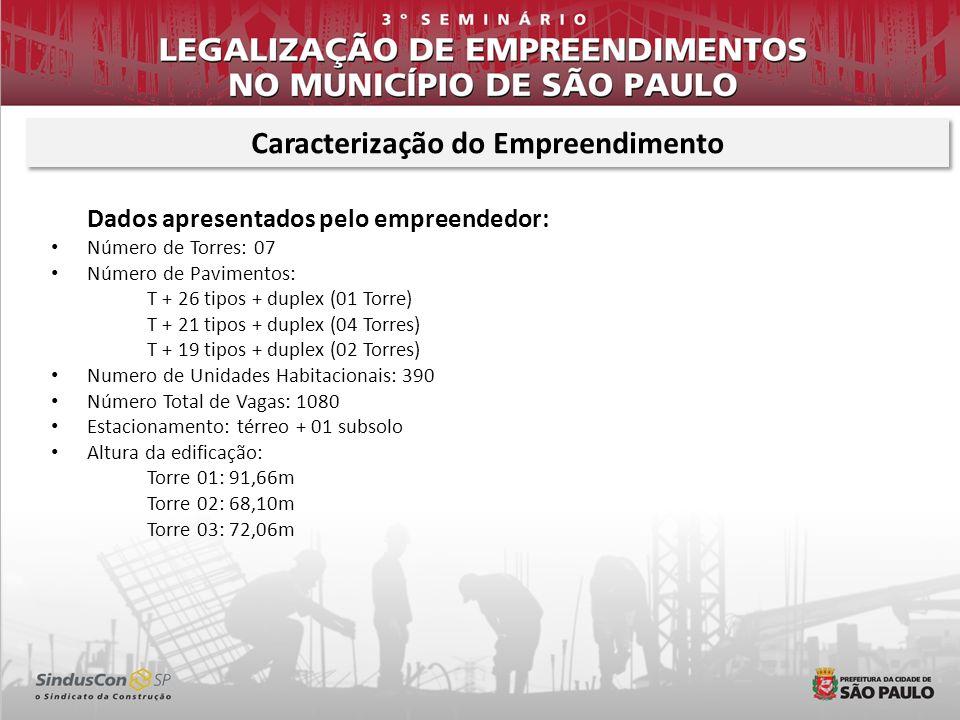 Dados apresentados pelo empreendedor: Número de Torres: 07 Número de Pavimentos: T + 26 tipos + duplex (01 Torre) T + 21 tipos + duplex (04 Torres) T