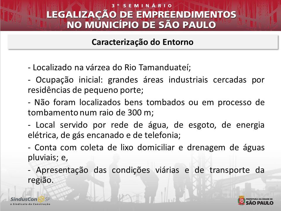 - Localizado na várzea do Rio Tamanduateí; - Ocupação inicial: grandes áreas industriais cercadas por residências de pequeno porte; - Não foram locali