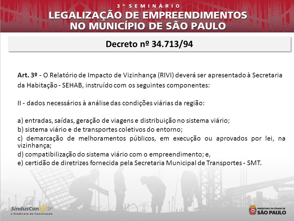 Art. 3º - O Relatório de Impacto de Vizinhança (RIVI) deverá ser apresentado à Secretaria da Habitação - SEHAB, instruído com os seguintes componentes