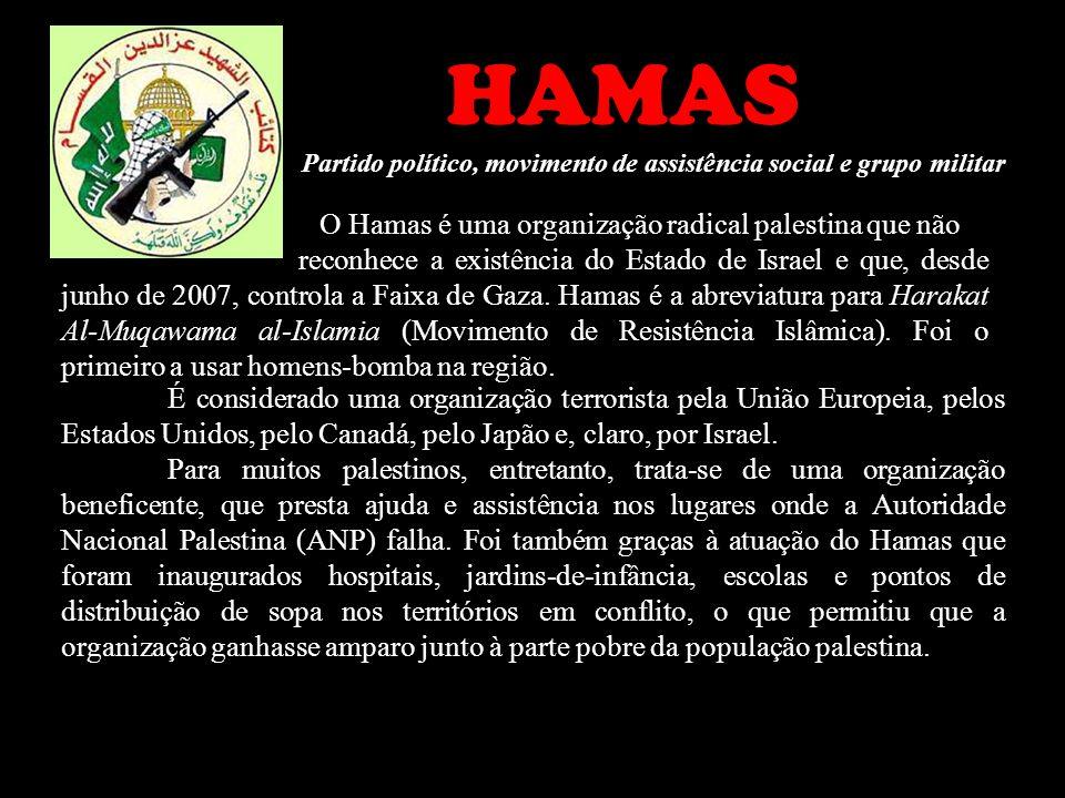 HAMAS O Hamas é uma organização radical palestina que não reconhece a existência do Estado de Israel e que, desde junho de 2007, controla a Faixa de G