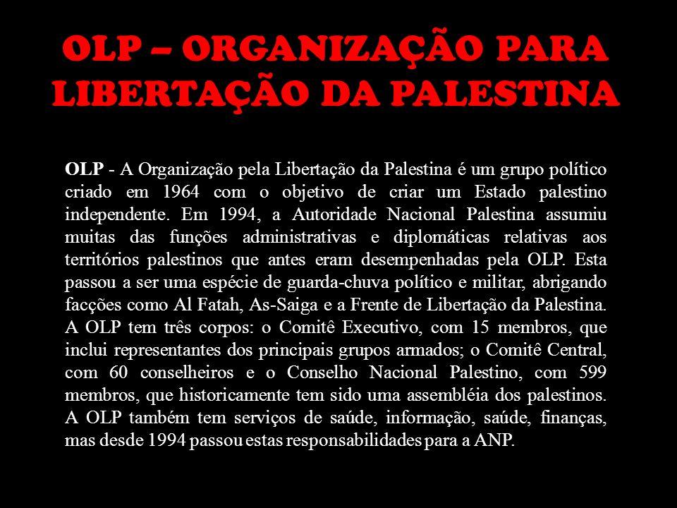 OLP – ORGANIZAÇÃO PARA LIBERTAÇÃO DA PALESTINA OLP - A Organização pela Libertação da Palestina é um grupo político criado em 1964 com o objetivo de c