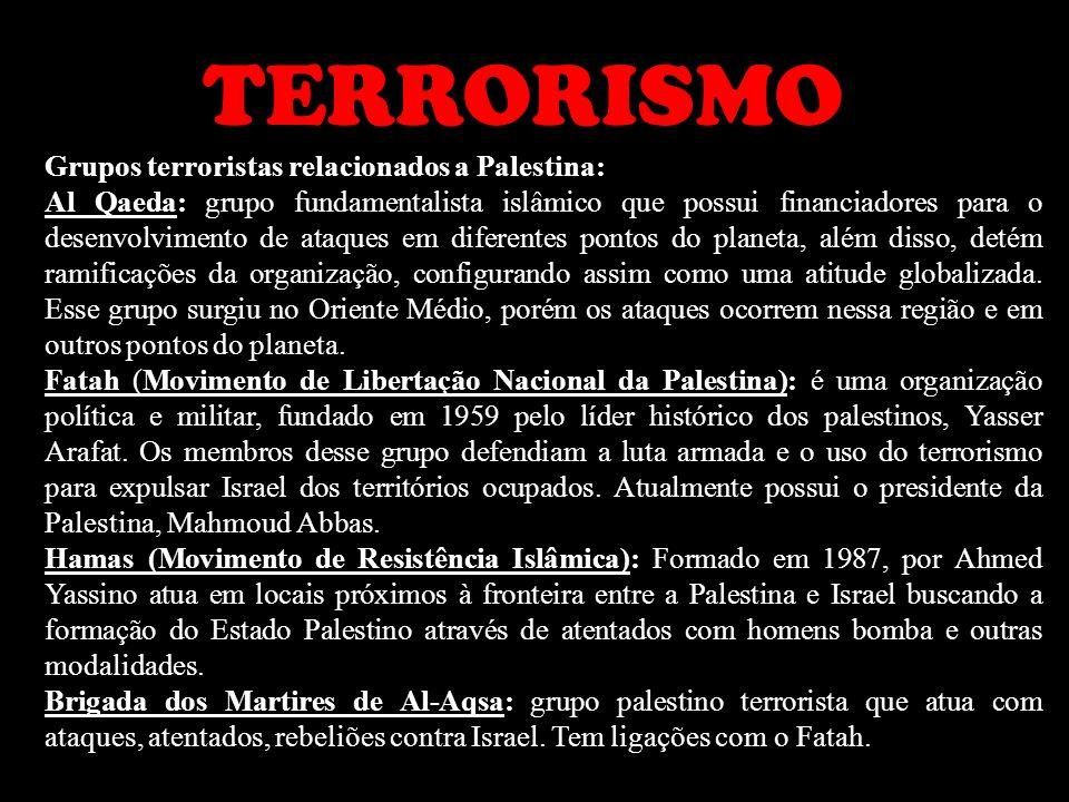 TERRORISMO Grupos terroristas relacionados a Palestina: Al Qaeda: grupo fundamentalista islâmico que possui financiadores para o desenvolvimento de at