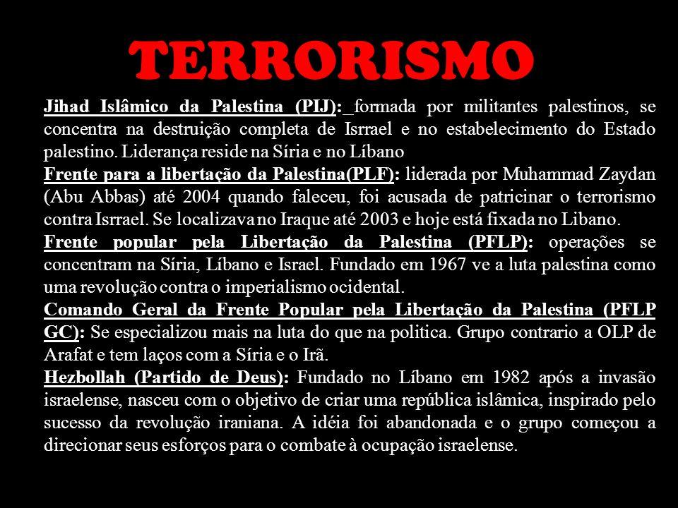 TERRORISMO Jihad Islâmico da Palestina (PIJ): formada por militantes palestinos, se concentra na destruição completa de Isrrael e no estabelecimento d
