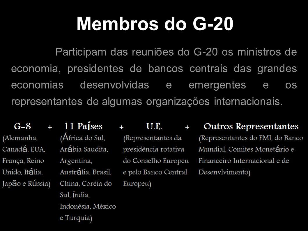 Membros do G-20 Participam das reuniões do G-20 os ministros de economia, presidentes de bancos centrais das grandes economias desenvolvidas e emergen
