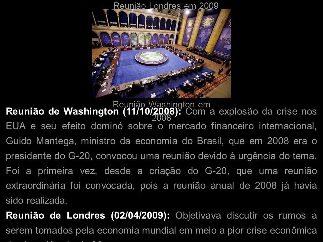 Reunião Washington em 2008 Reunião Londres em 2009 Reunião de Washington (11/10/2008): Com a explosão da crise nos EUA e seu efeito dominó sobre o mer