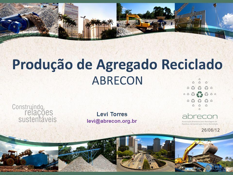 Produção de Agregado Reciclado ABRECON 1 Levi Torres levi@abrecon.org.br 26/06/12