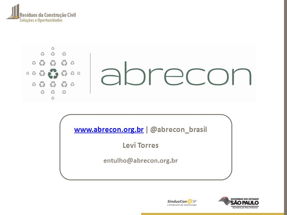 www.abrecon.org.brwww.abrecon.org.br | @abrecon_brasil Levi Torres entulho@abrecon.org.br