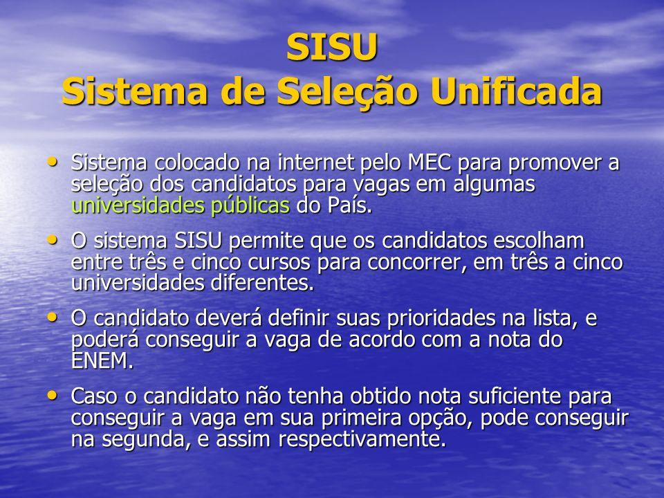 SISU Sistema de Seleção Unificada Sistema colocado na internet pelo MEC para promover a seleção dos candidatos para vagas em algumas universidades públicas do País.