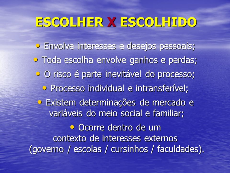 ESCOLHER X ESCOLHIDO ESCOLHER X ESCOLHIDO Envolve interesses e desejos pessoais; Envolve interesses e desejos pessoais; Toda escolha envolve ganhos e