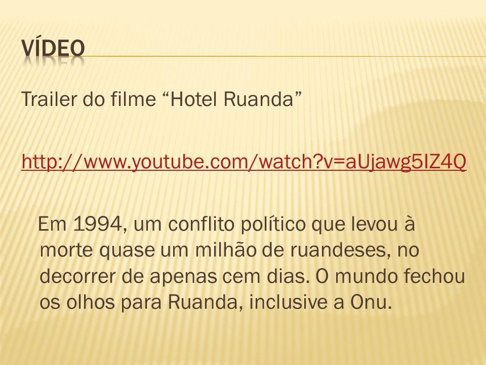 Trailer do filme Hotel Ruanda http://www.youtube.com/watch?v=aUjawg5IZ4Q Em 1994, um conflito político que levou à morte quase um milhão de ruandeses,