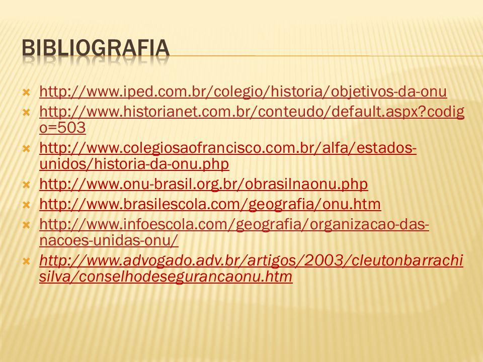 http://www.iped.com.br/colegio/historia/objetivos-da-onu http://www.historianet.com.br/conteudo/default.aspx?codig o=503 http://www.historianet.com.br