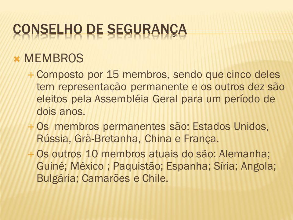 MEMBROS Composto por 15 membros, sendo que cinco deles tem representação permanente e os outros dez são eleitos pela Assembléia Geral para um período