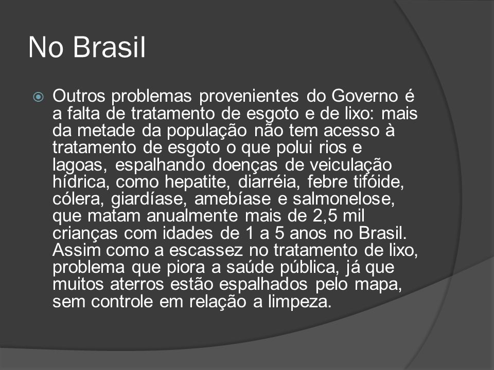 No Brasil Outros problemas provenientes do Governo é a falta de tratamento de esgoto e de lixo: mais da metade da população não tem acesso à tratament
