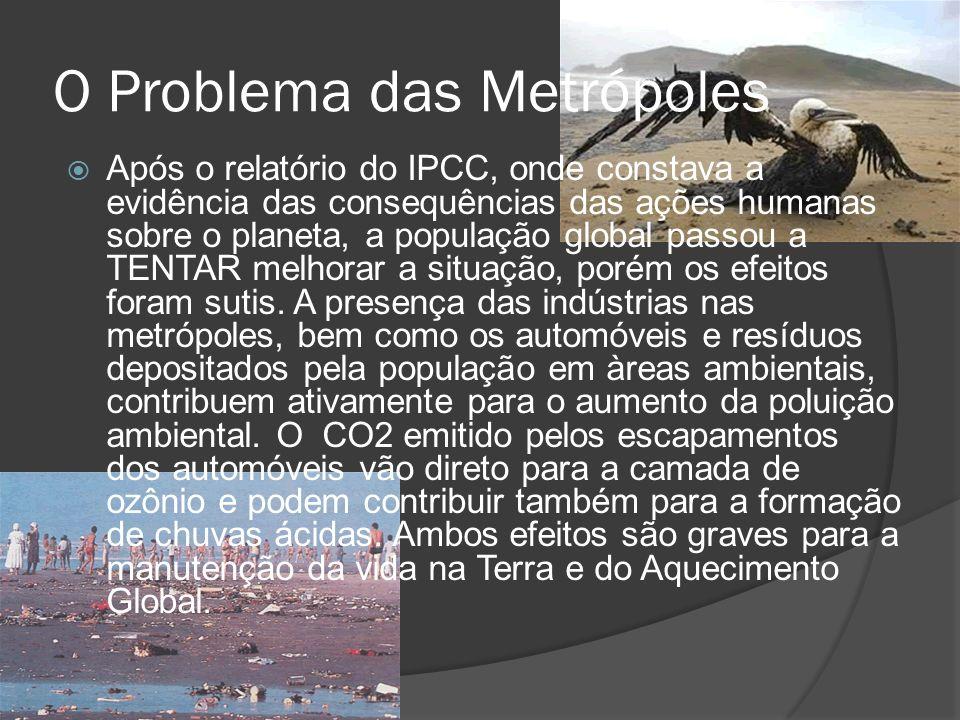 O Problema das Metrópoles Após o relatório do IPCC, onde constava a evidência das consequências das ações humanas sobre o planeta, a população global