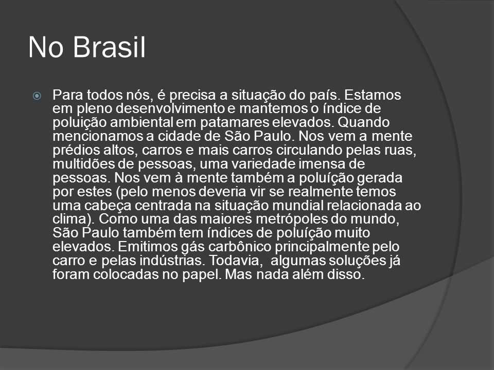 No Brasil Para todos nós, é precisa a situação do país. Estamos em pleno desenvolvimento e mantemos o índice de poluição ambiental em patamares elevad