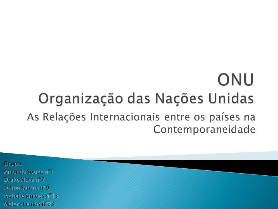 As Relações Internacionais entre os países na Contemporaneidade Grupo: Amanda Souza nº1 Drake Nova nº7 Felipe Santos nº9 Isabelle Simões nº13 Maiara L