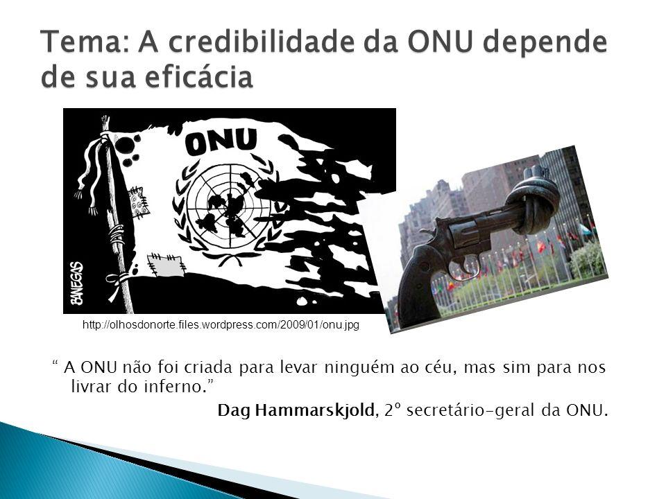 A ONU não foi criada para levar ninguém ao céu, mas sim para nos livrar do inferno. Dag Hammarskjold, 2º secretário-geral da ONU. Tema: A credibilidad