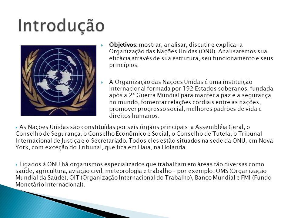 Objetivos: Objetivos: mostrar, analisar, discutir e explicar a Organização das Nações Unidas (ONU). Analisaremos sua eficácia através de sua estrutura