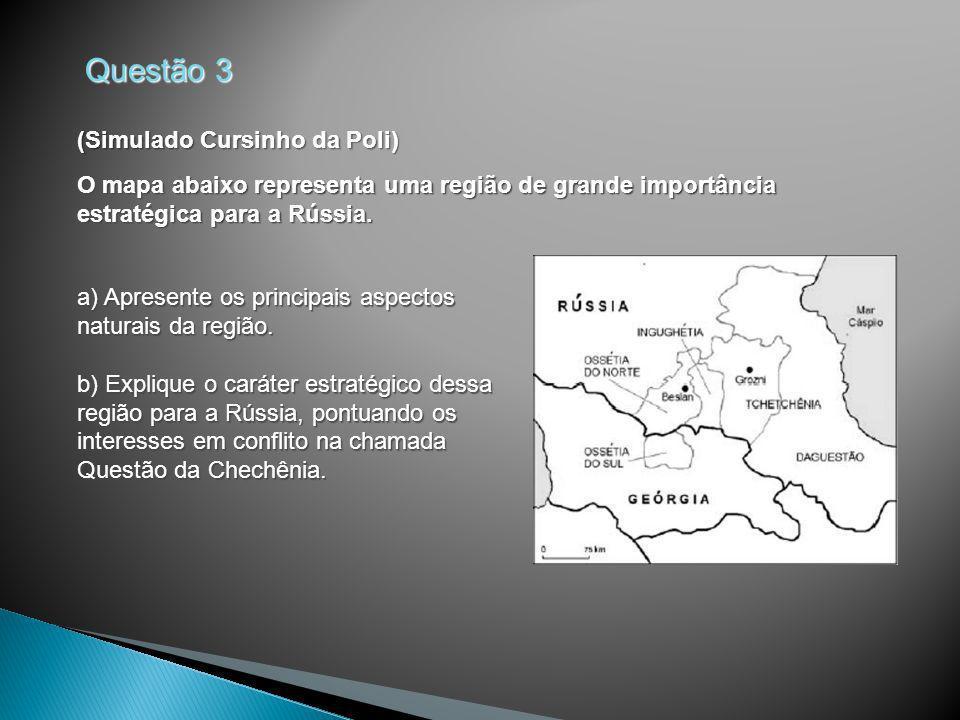 Questão 3 (Simulado Cursinho da Poli) O mapa abaixo representa uma região de grande importância estratégica para a Rússia. a) Apresente os principais