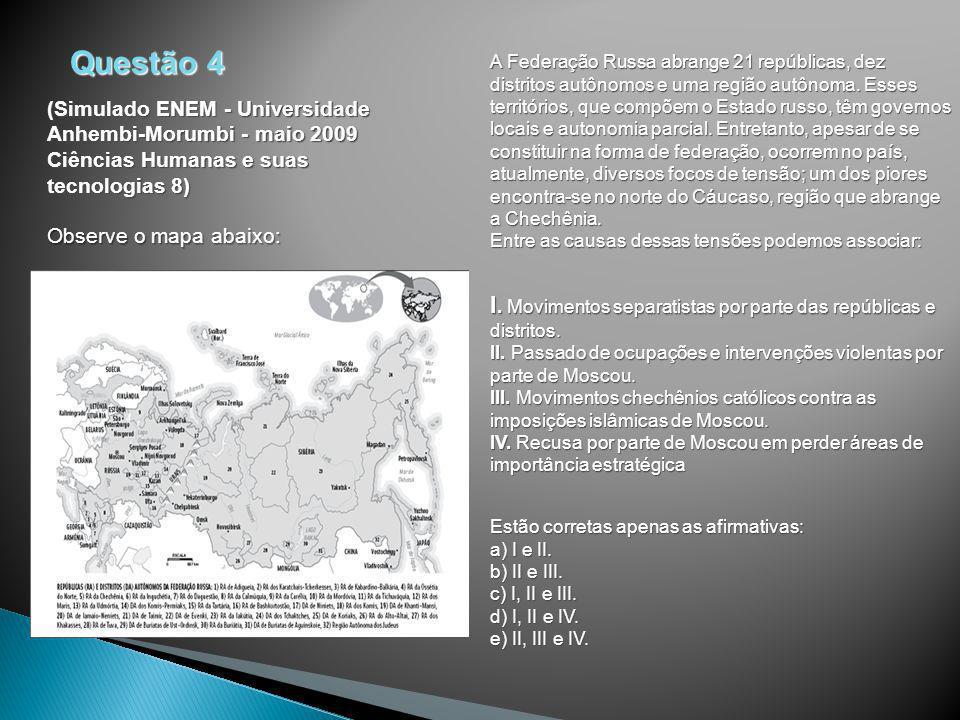 Questão 4 (Simulado ENEM - Universidade Anhembi-Morumbi - maio 2009 Ciências Humanas e suas tecnologias 8) Observe o mapa abaixo: A Federação Russa ab