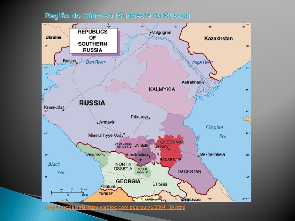 http://graodeareia-attac.weblog.com.pt/arquivo/2004_09.html Região do Cáucaso (Sudoeste da Rússia)