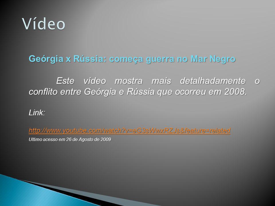 Geórgia x Rússia: começa guerra no Mar Negro Este vídeo mostra mais detalhadamente o conflito entre Geórgia e Rússia que ocorreu em 2008. Link: http:/