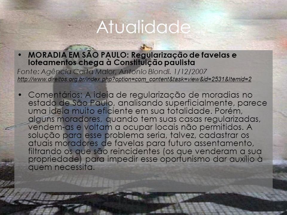 Atualidade MORADIA EM SÃO PAULO: Regularização de favelas e loteamentos chega à Constituição paulista Fonte: Agência Carta Maior, Antonio Biondi. 1/12