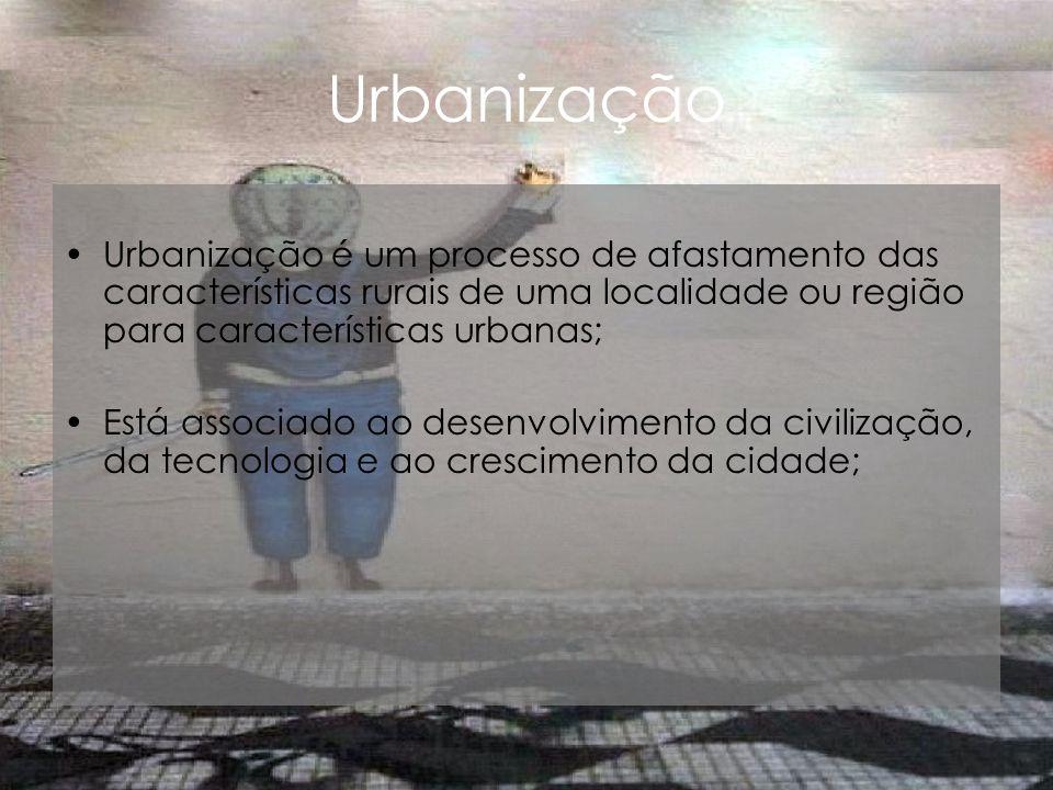 Urbanização Urbanização é um processo de afastamento das características rurais de uma localidade ou região para características urbanas; Está associa