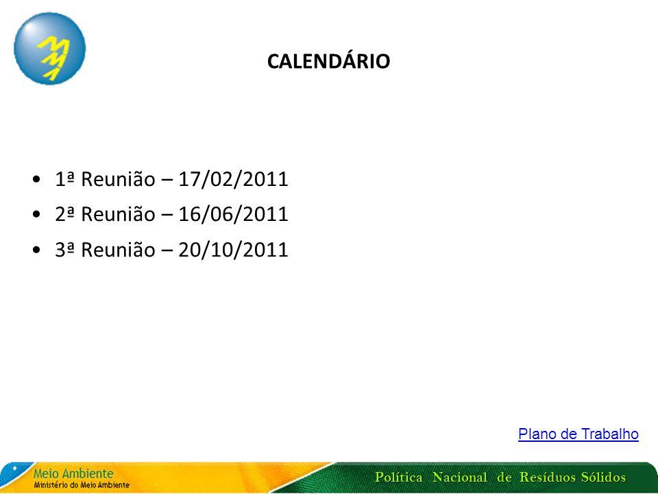 Política Nacional de Resíduos Sólidos CALENDÁRIO 1ª Reunião – 17/02/2011 2ª Reunião – 16/06/2011 3ª Reunião – 20/10/2011 Plano de Trabalho