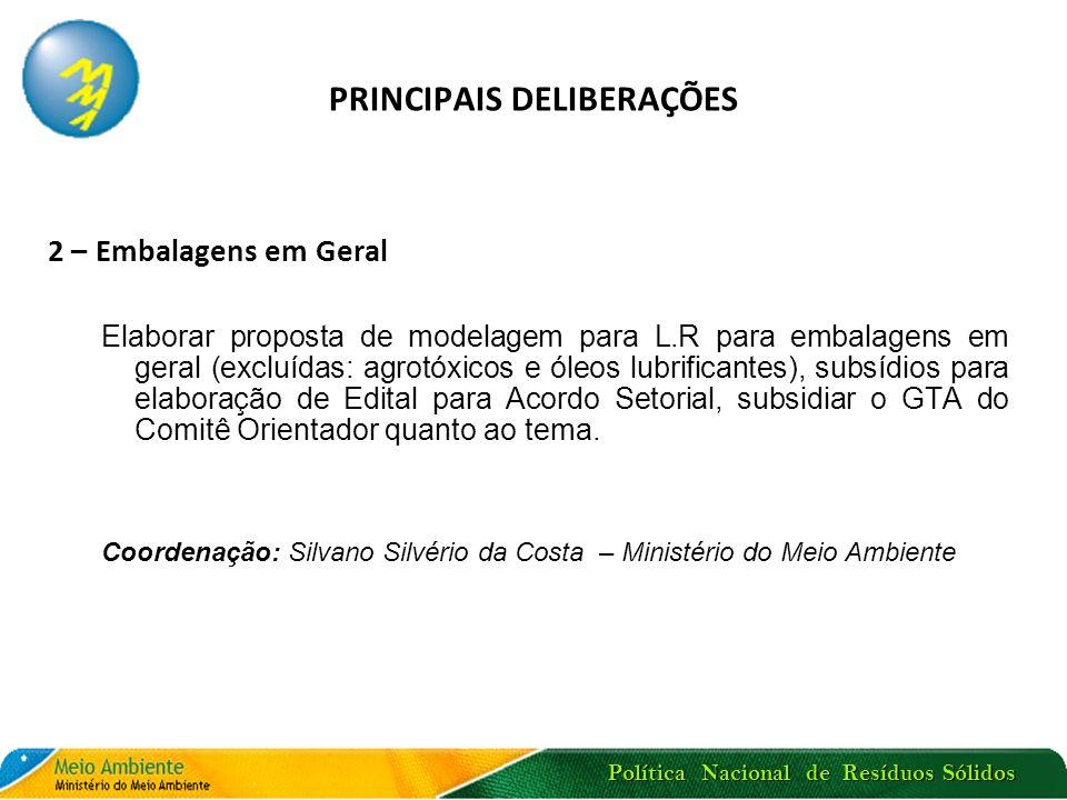 Política Nacional de Resíduos Sólidos PRINCIPAIS DELIBERAÇÕES 2 – Embalagens em Geral Elaborar proposta de modelagem para L.R para embalagens em geral