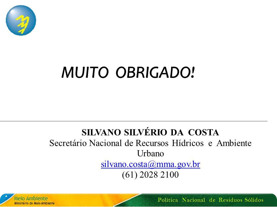 Política Nacional de Resíduos Sólidos MUITO OBRIGADO! SILVANO SILVÉRIO DA COSTA Secretário Nacional de Recursos Hídricos e Ambiente Urbano silvano.cos