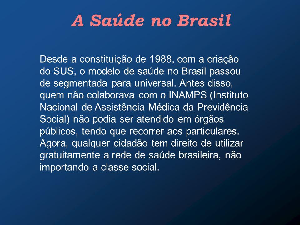 A Saúde no Brasil Desde a constituição de 1988, com a criação do SUS, o modelo de saúde no Brasil passou de segmentada para universal. Antes disso, qu