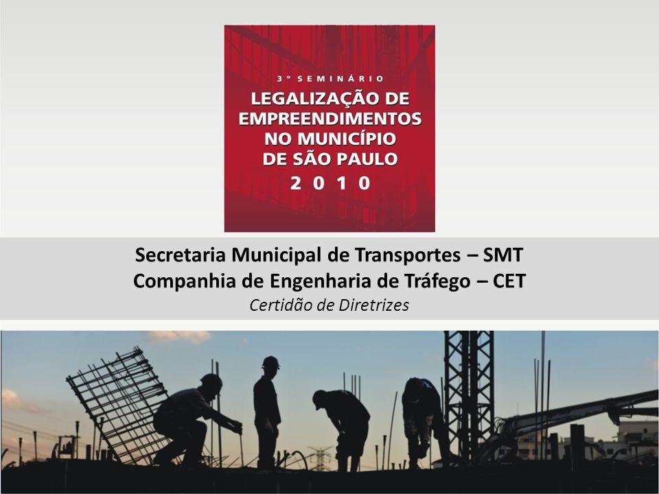 Secretaria Municipal de Transportes – SMT Companhia de Engenharia de Tráfego – CET Certidão de Diretrizes
