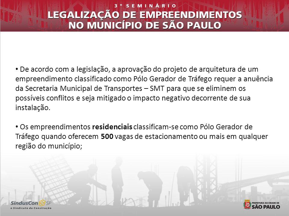 De acordo com a legislação, a aprovação do projeto de arquitetura de um empreendimento classificado como Pólo Gerador de Tráfego requer a anuência da