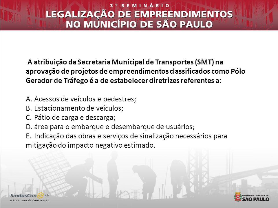 A atribuição da Secretaria Municipal de Transportes (SMT) na aprovação de projetos de empreendimentos classificados como Pólo Gerador de Tráfego é a d