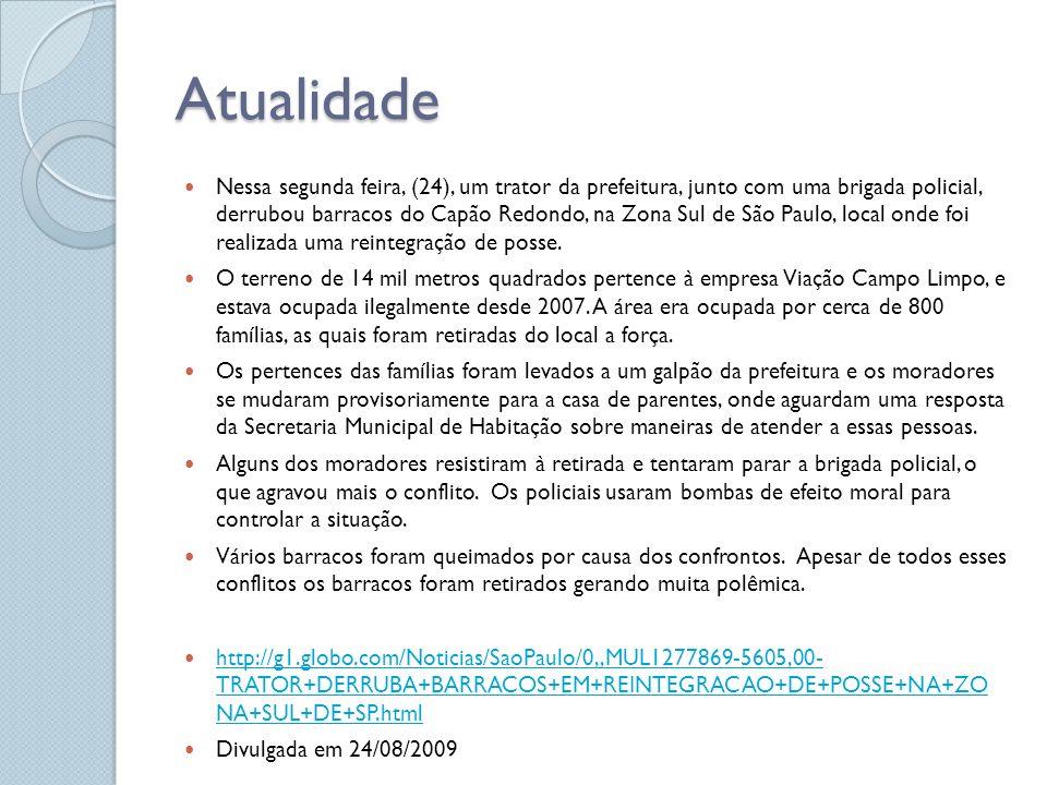 Atualidade Nessa segunda feira, (24), um trator da prefeitura, junto com uma brigada policial, derrubou barracos do Capão Redondo, na Zona Sul de São