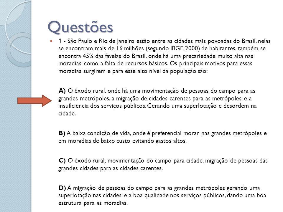 Questões 1 - São Paulo e Rio de Janeiro estão entre as cidades mais povoadas do Brasil, nelas se encontram mais de 16 milhões (segundo IBGE 2000) de h