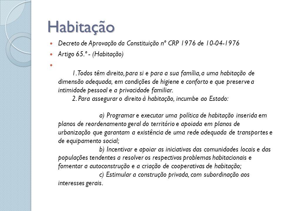 Habitação Decreto de Aprovação da Constituição nº CRP 1976 de 10-04-1976 Artigo 65.º - (Habitação) 1. Todos têm direito, para si e para a sua família,