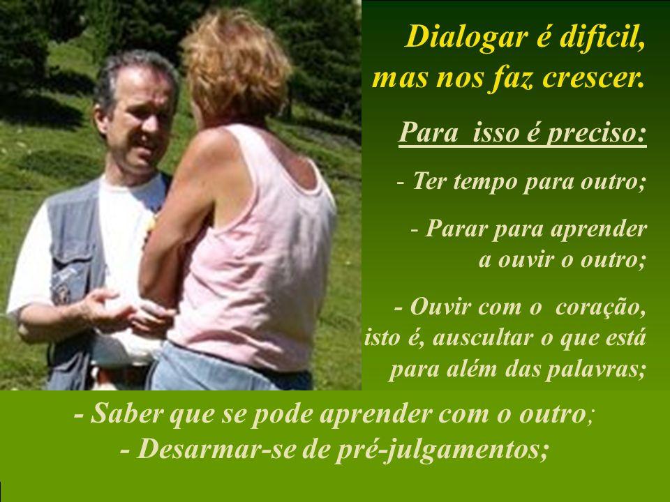 Ao enfrentar um conflito : Não se calar, mas conversar e dialogar; Não agredir, mas questionar com calma; Não se fechar, mas encará-lo como fonte de c