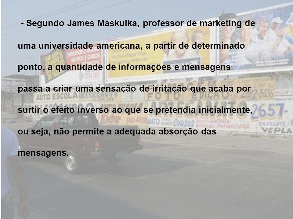 - Segundo James Maskulka, professor de marketing de uma universidade americana, a partir de determinado ponto, a quantidade de informações e mensagens