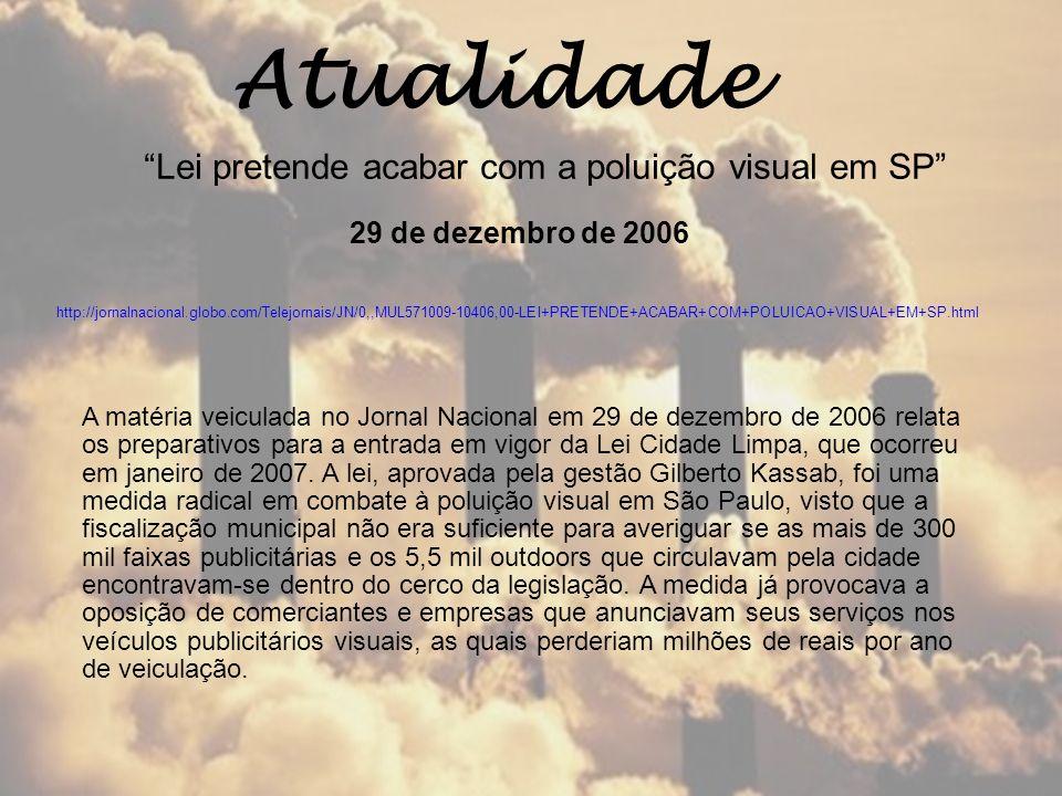Atualidade http://jornalnacional.globo.com/Telejornais/JN/0,,MUL571009-10406,00-LEI+PRETENDE+ACABAR+COM+POLUICAO+VISUAL+EM+SP.html Lei pretende acabar